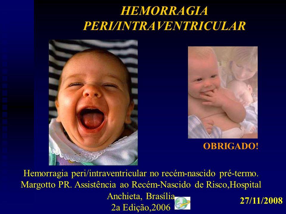 HEMORRAGIA PERI/INTRAVENTRICULAR OBRIGADO! Hemorragia peri/intraventricular no recém-nascido pré-termo. Margotto PR. Assistência ao Recém-Nascido de R