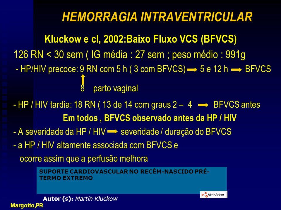 HEMORRAGIA INTRAVENTRICULAR Kluckow e cl, 2002:Baixo Fluxo VCS (BFVCS) 126 RN < 30 sem ( IG média : 27 sem ; peso médio : 991g - HP/HIV precoce: 9 RN