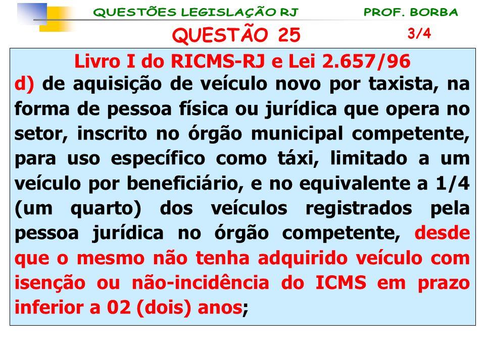 Livro I do RICMS-RJ e Lei 2.657/96 d) de aquisição de veículo novo por taxista, na forma de pessoa física ou jurídica que opera no setor, inscrito no