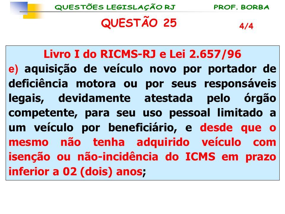 Livro I do RICMS-RJ e Lei 2.657/96 e) aquisição de veículo novo por portador de deficiência motora ou por seus responsáveis legais, devidamente atesta