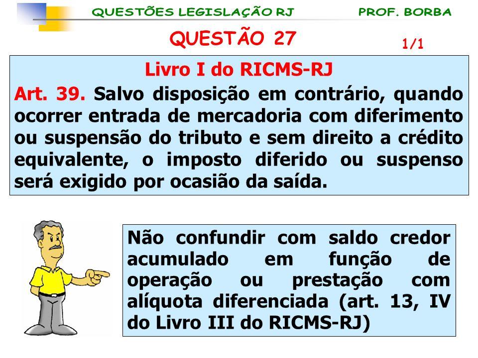 Livro I do RICMS-RJ Art. 39. Salvo disposição em contrário, quando ocorrer entrada de mercadoria com diferimento ou suspensão do tributo e sem direito