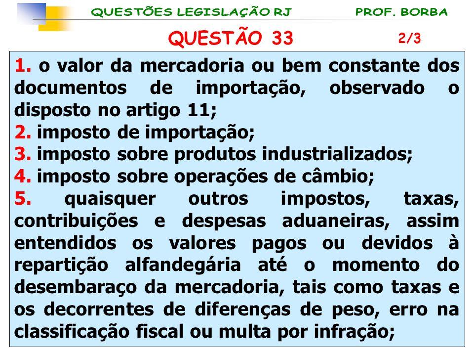 1. o valor da mercadoria ou bem constante dos documentos de importação, observado o disposto no artigo 11; 2. imposto de importação; 3. imposto sobre