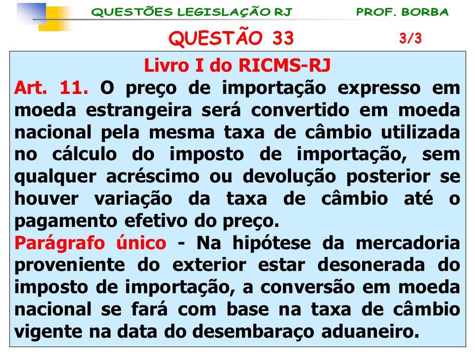 Livro I do RICMS-RJ Art. 11. O preço de importação expresso em moeda estrangeira será convertido em moeda nacional pela mesma taxa de câmbio utilizada