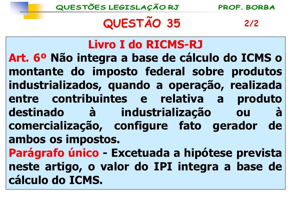 Livro I do RICMS-RJ Art. 6º Não integra a base de cálculo do ICMS o montante do imposto federal sobre produtos industrializados, quando a operação, re