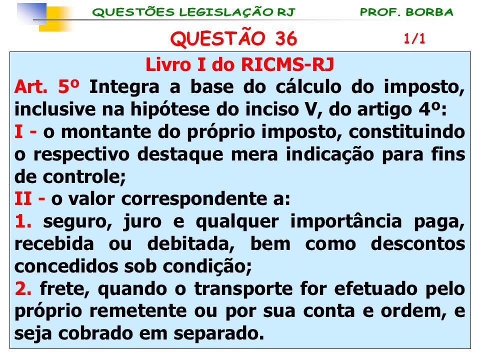 Livro I do RICMS-RJ Art. 5º Integra a base do cálculo do imposto, inclusive na hipótese do inciso V, do artigo 4º: I - o montante do próprio imposto,