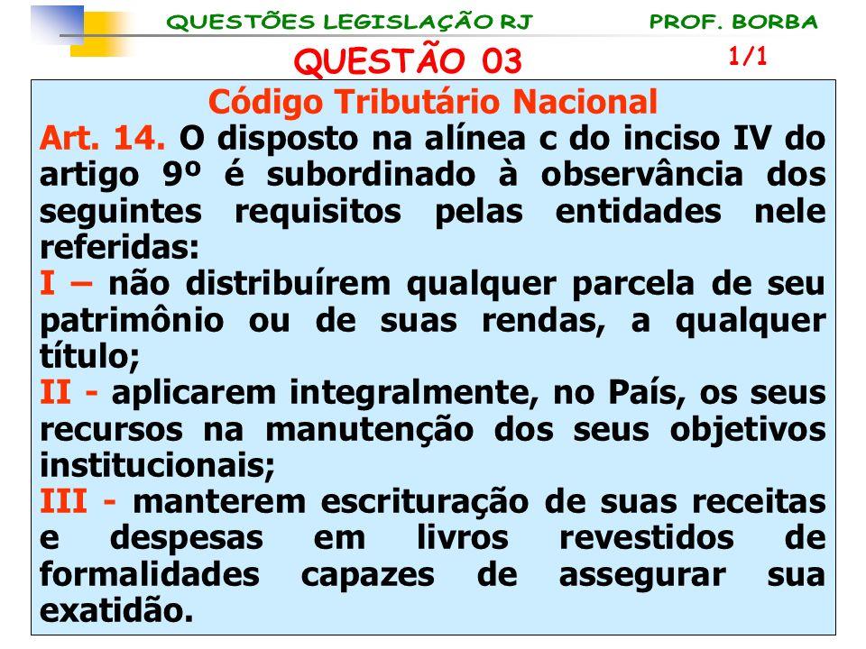 QUESTÃO 03 Código Tributário Nacional Art. 14. O disposto na alínea c do inciso IV do artigo 9º é subordinado à observância dos seguintes requisitos p