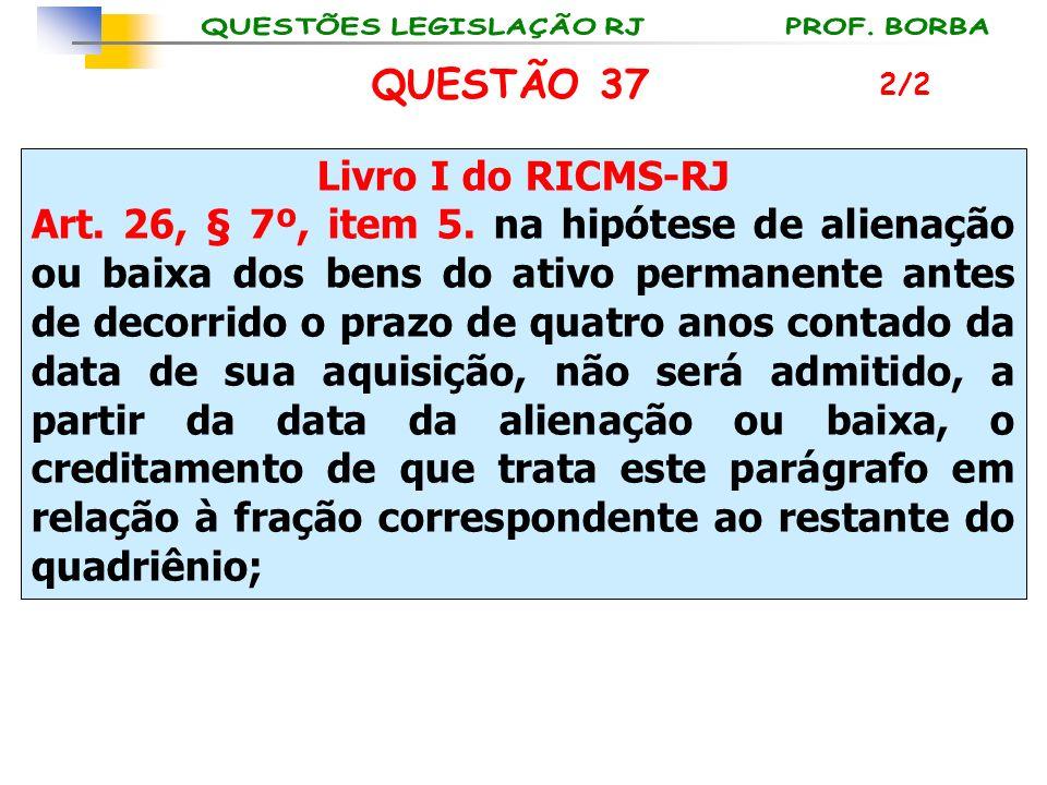 Livro I do RICMS-RJ Art. 26, § 7º, item 5. na hipótese de alienação ou baixa dos bens do ativo permanente antes de decorrido o prazo de quatro anos co