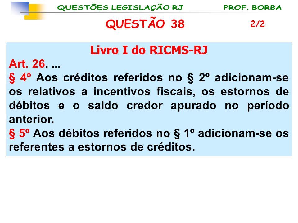 Livro I do RICMS-RJ Art. 26.... § 4º Aos créditos referidos no § 2º adicionam-se os relativos a incentivos fiscais, os estornos de débitos e o saldo c
