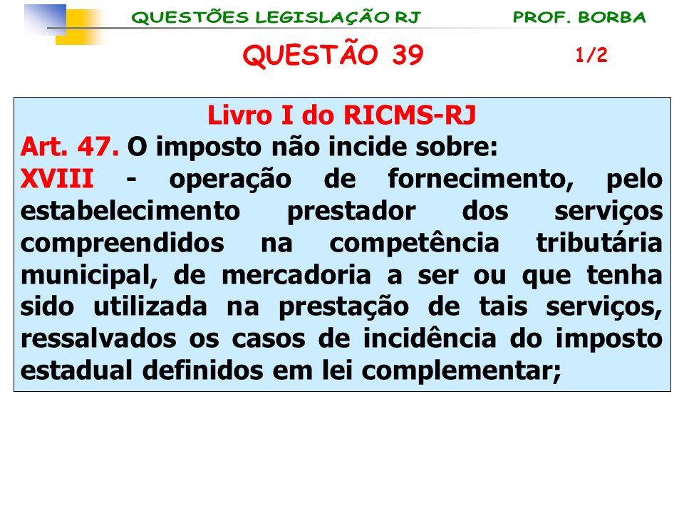 Livro I do RICMS-RJ Art. 47. O imposto não incide sobre: XVIII - operação de fornecimento, pelo estabelecimento prestador dos serviços compreendidos n