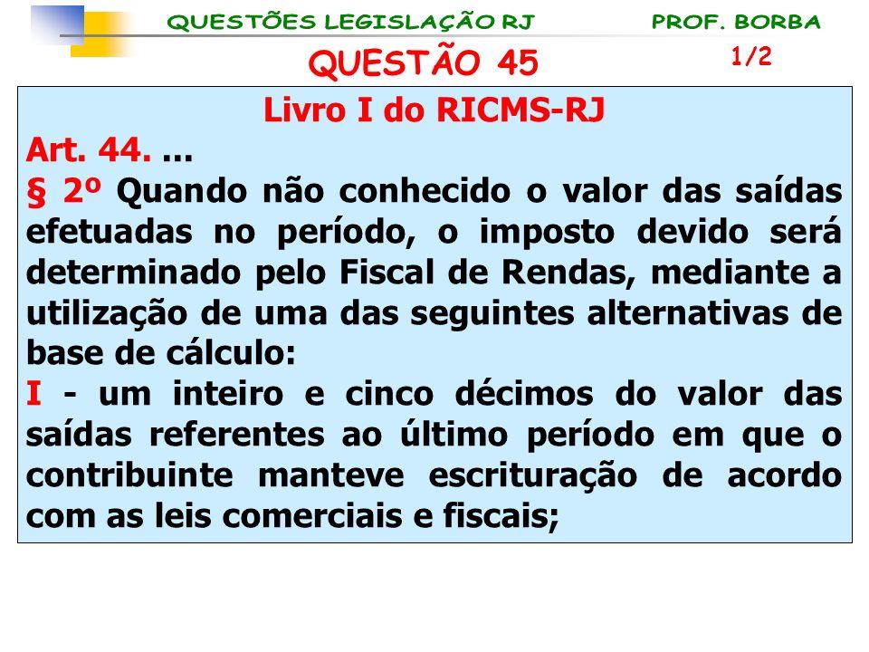 Livro I do RICMS-RJ Art. 44.... § 2º Quando não conhecido o valor das saídas efetuadas no período, o imposto devido será determinado pelo Fiscal de Re