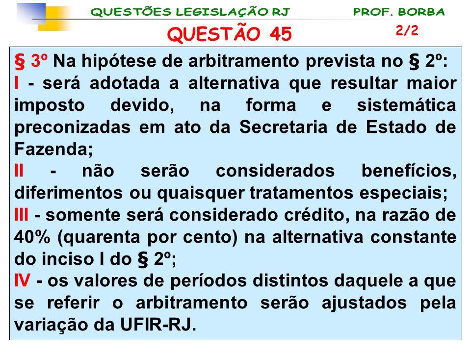 § 3º Na hipótese de arbitramento prevista no § 2º: I - será adotada a alternativa que resultar maior imposto devido, na forma e sistemática preconizad