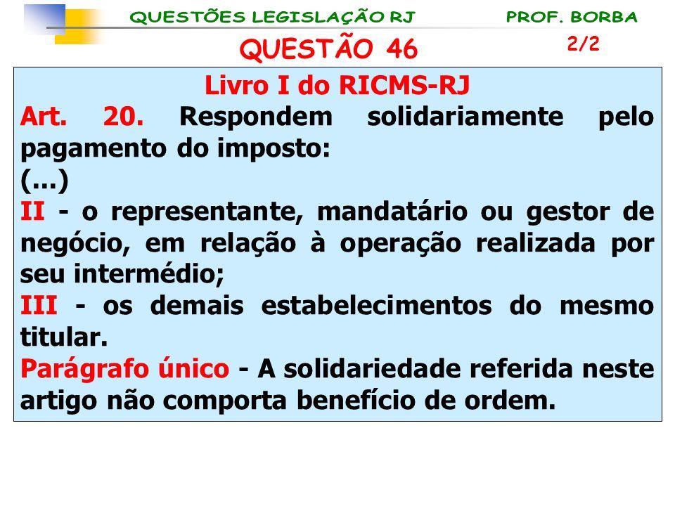 Livro I do RICMS-RJ Art. 20. Respondem solidariamente pelo pagamento do imposto: (...) II - o representante, mandatário ou gestor de negócio, em relaç