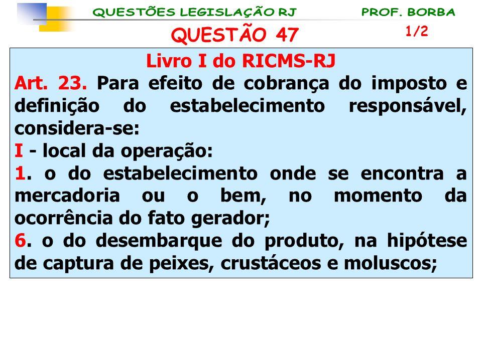 Livro I do RICMS-RJ Art. 23. Para efeito de cobrança do imposto e definição do estabelecimento responsável, considera-se: I - local da operação: 1. o