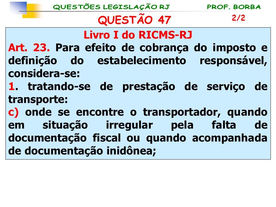 Livro I do RICMS-RJ Art. 23. Para efeito de cobrança do imposto e definição do estabelecimento responsável, considera-se: 1. tratando-se de prestação