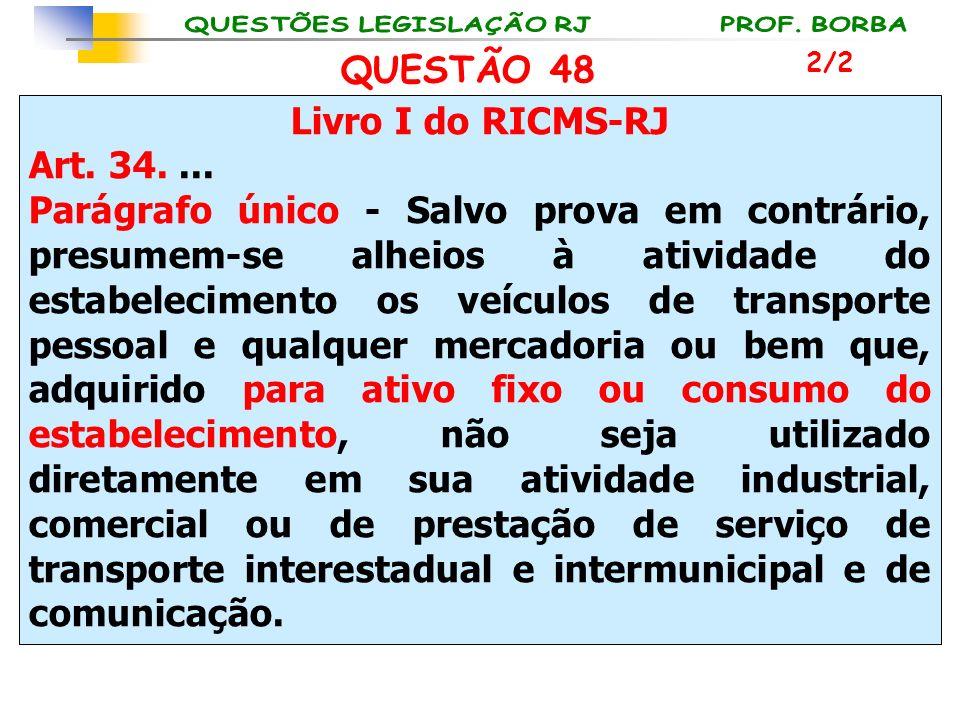 Livro I do RICMS-RJ Art. 34.... Parágrafo único - Salvo prova em contrário, presumem-se alheios à atividade do estabelecimento os veículos de transpor
