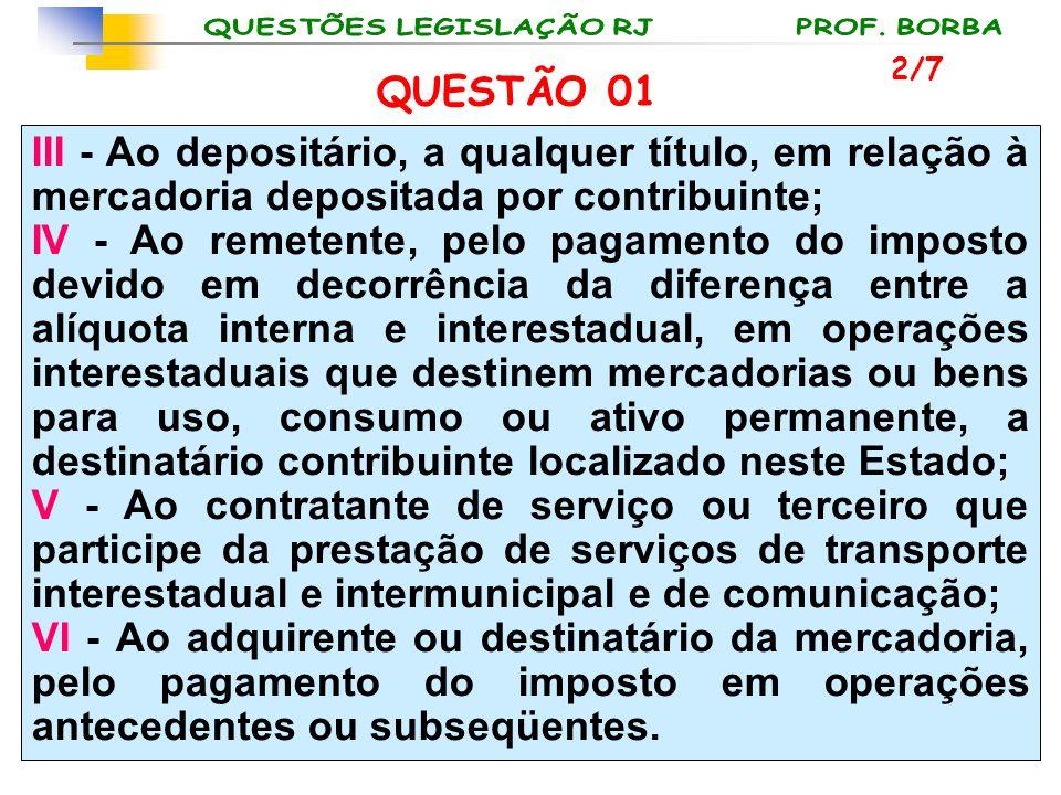 III - Ao depositário, a qualquer título, em relação à mercadoria depositada por contribuinte; IV - Ao remetente, pelo pagamento do imposto devido em d