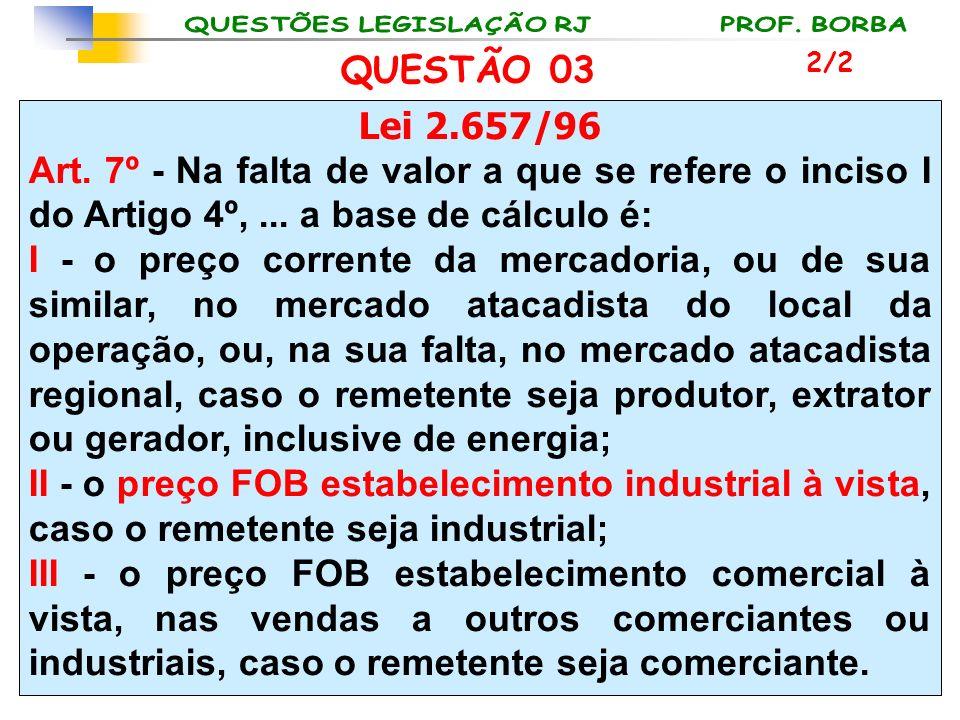 Lei 2.657/96 Art. 7º - Na falta de valor a que se refere o inciso I do Artigo 4º,... a base de cálculo é: I - o preço corrente da mercadoria, ou de su