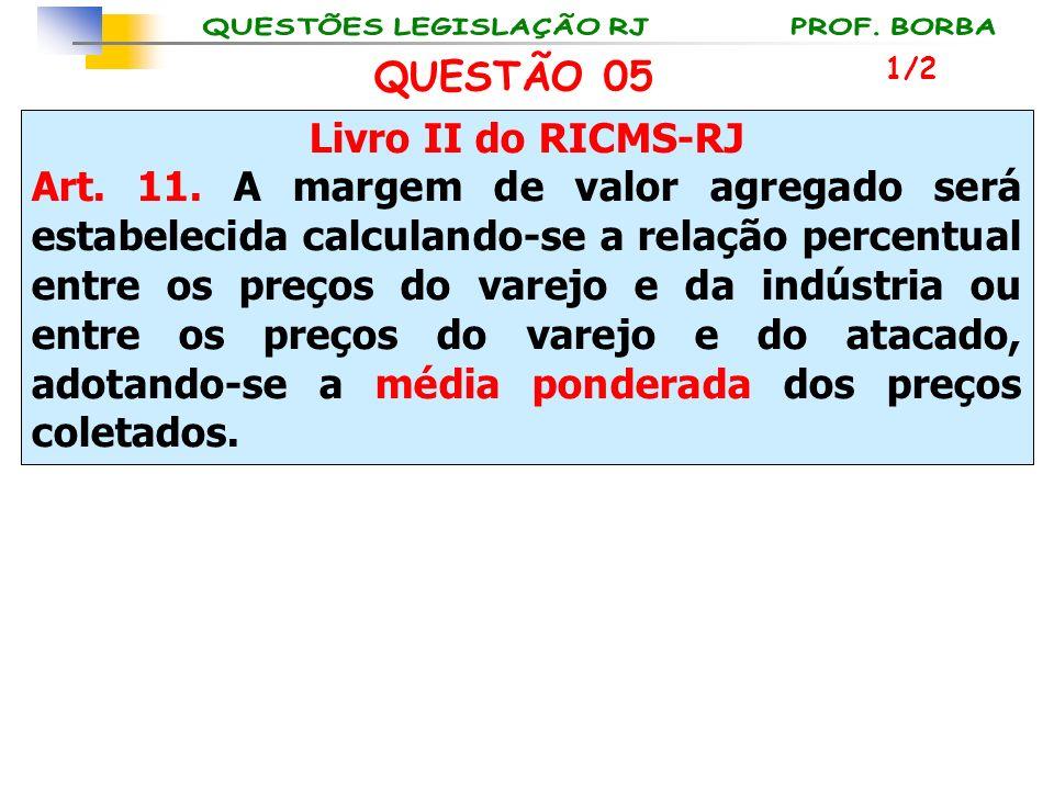 Livro II do RICMS-RJ Art. 11. A margem de valor agregado será estabelecida calculando-se a relação percentual entre os preços do varejo e da indústria