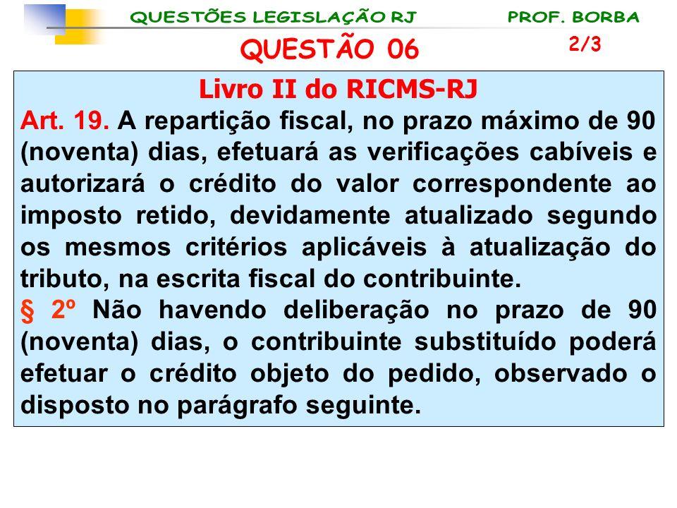 Livro II do RICMS-RJ Art. 19. A repartição fiscal, no prazo máximo de 90 (noventa) dias, efetuará as verificações cabíveis e autorizará o crédito do v