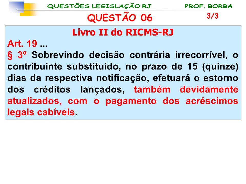 Livro II do RICMS-RJ Art. 19... § 3º Sobrevindo decisão contrária irrecorrível, o contribuinte substituído, no prazo de 15 (quinze) dias da respectiva