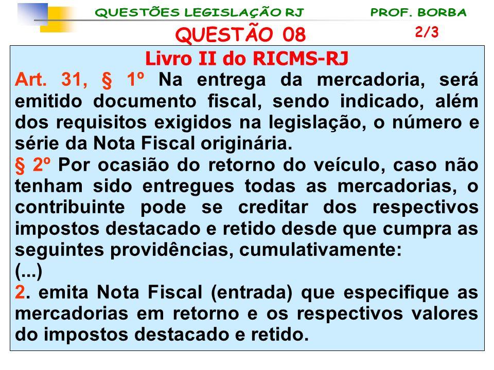 Livro II do RICMS-RJ Art. 31, § 1º Na entrega da mercadoria, será emitido documento fiscal, sendo indicado, além dos requisitos exigidos na legislação