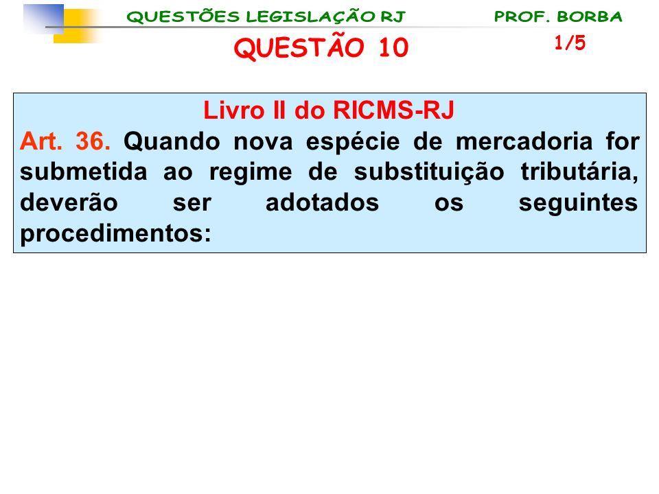 Livro II do RICMS-RJ Art. 36. Quando nova espécie de mercadoria for submetida ao regime de substituição tributária, deverão ser adotados os seguintes
