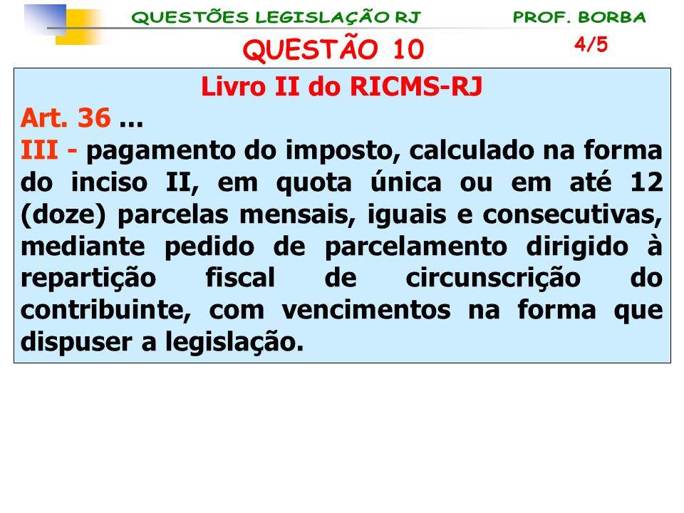 Livro II do RICMS-RJ Art. 36... III - pagamento do imposto, calculado na forma do inciso II, em quota única ou em até 12 (doze) parcelas mensais, igua