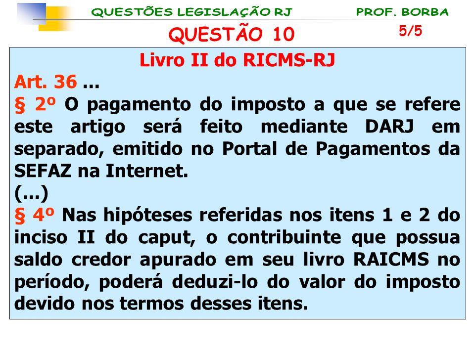Livro II do RICMS-RJ Art. 36... § 2º O pagamento do imposto a que se refere este artigo será feito mediante DARJ em separado, emitido no Portal de Pag