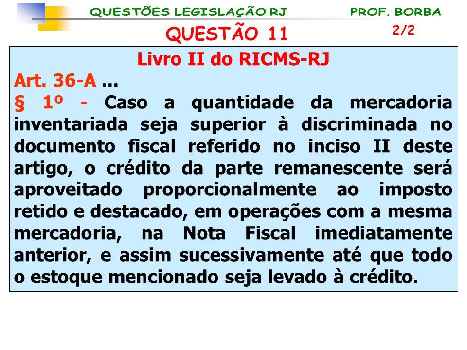 Livro II do RICMS-RJ Art. 36-A... § 1º - Caso a quantidade da mercadoria inventariada seja superior à discriminada no documento fiscal referido no inc