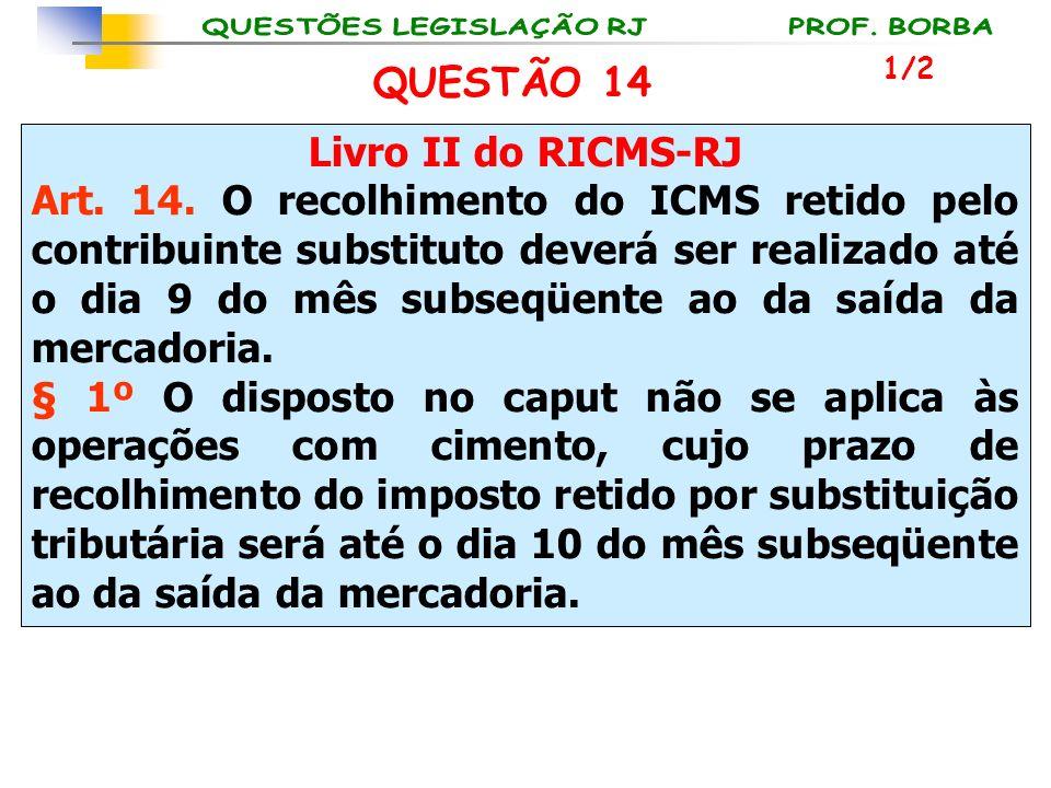 Livro II do RICMS-RJ Art. 14. O recolhimento do ICMS retido pelo contribuinte substituto deverá ser realizado até o dia 9 do mês subseqüente ao da saí