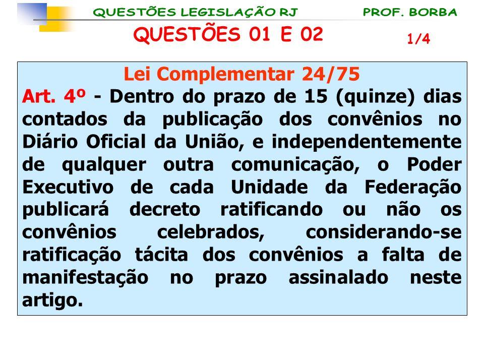 Lei Complementar 24/75 Art. 4º - Dentro do prazo de 15 (quinze) dias contados da publicação dos convênios no Diário Oficial da União, e independenteme