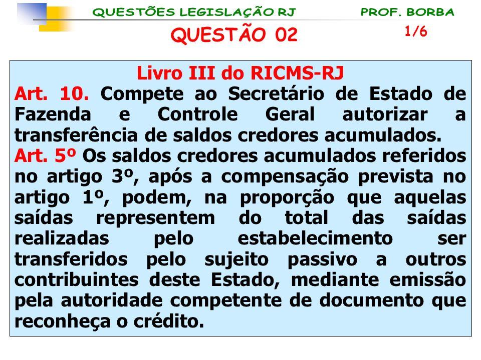 Livro III do RICMS-RJ Art. 10. Compete ao Secretário de Estado de Fazenda e Controle Geral autorizar a transferência de saldos credores acumulados. Ar