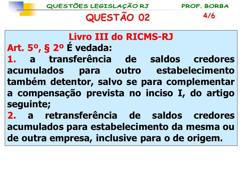 Livro III do RICMS-RJ Art. 5º, § 2º É vedada: 1. a transferência de saldos credores acumulados para outro estabelecimento também detentor, salvo se pa