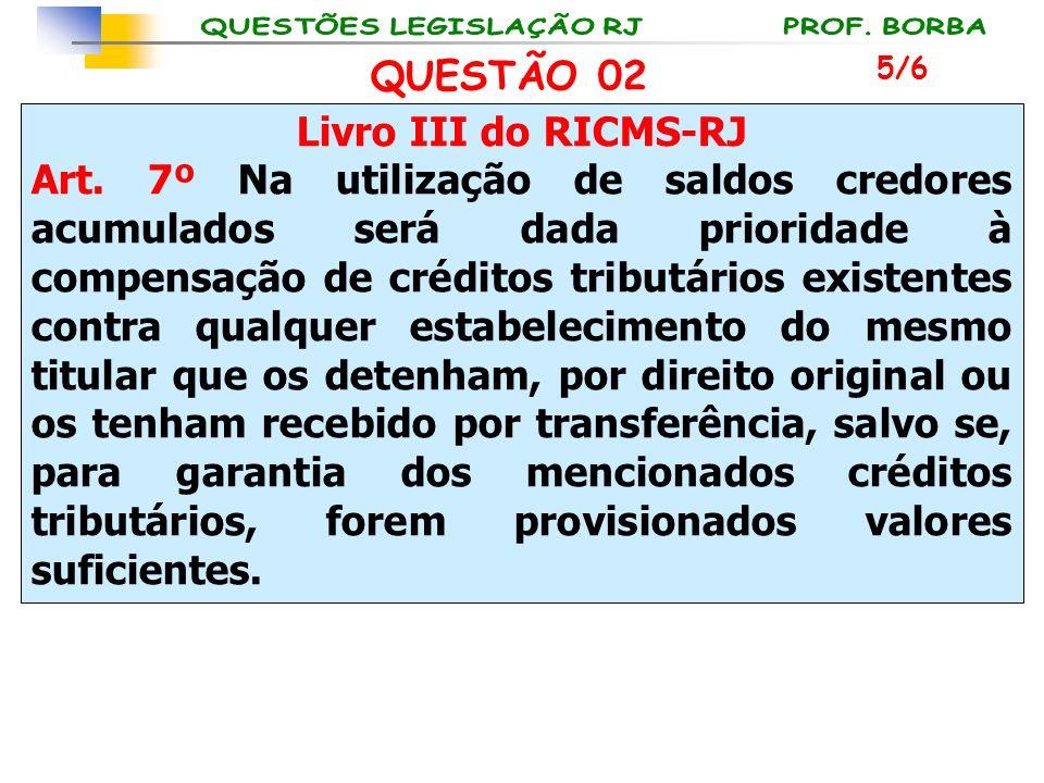 Livro III do RICMS-RJ Art. 7º Na utilização de saldos credores acumulados será dada prioridade à compensação de créditos tributários existentes contra