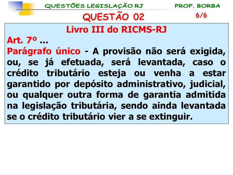 Livro III do RICMS-RJ Art. 7º... Parágrafo único - A provisão não será exigida, ou, se já efetuada, será levantada, caso o crédito tributário esteja o