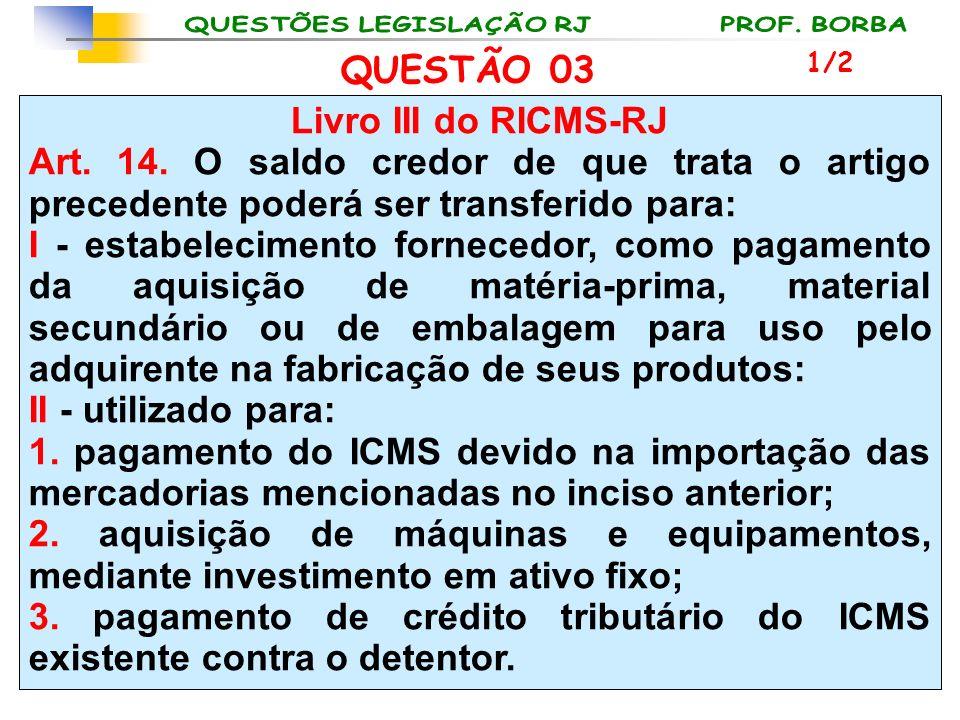Livro III do RICMS-RJ Art. 14. O saldo credor de que trata o artigo precedente poderá ser transferido para: I - estabelecimento fornecedor, como pagam