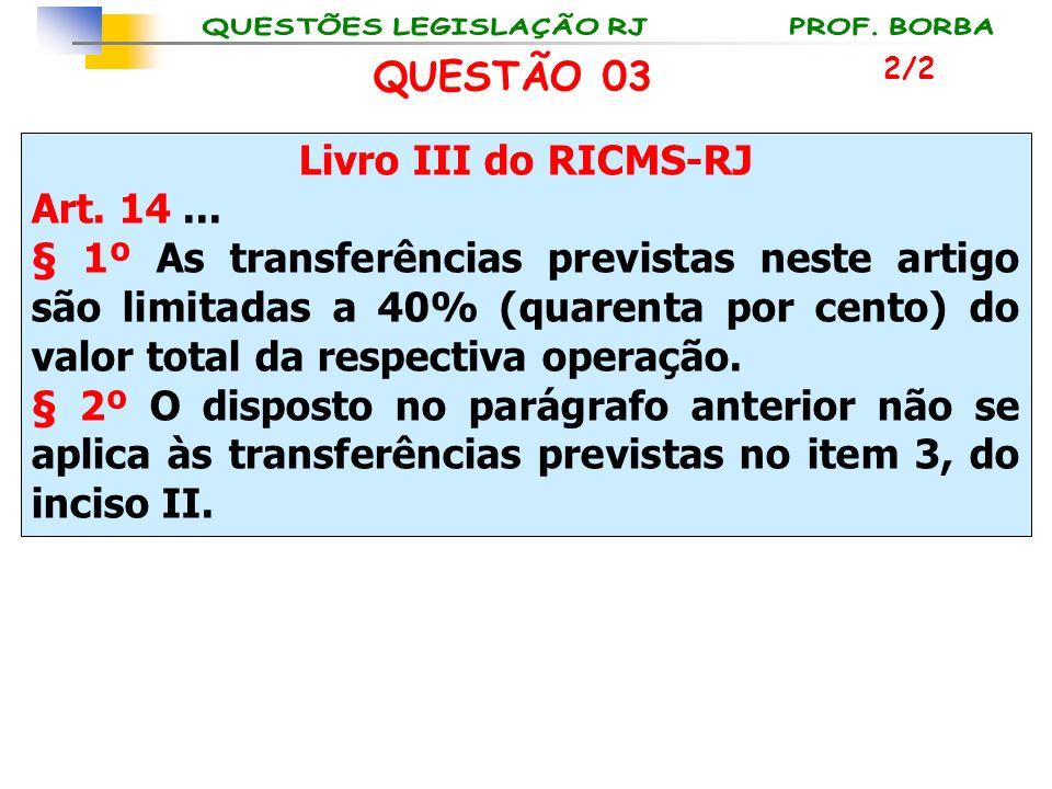 Livro III do RICMS-RJ Art. 14... § 1º As transferências previstas neste artigo são limitadas a 40% (quarenta por cento) do valor total da respectiva o