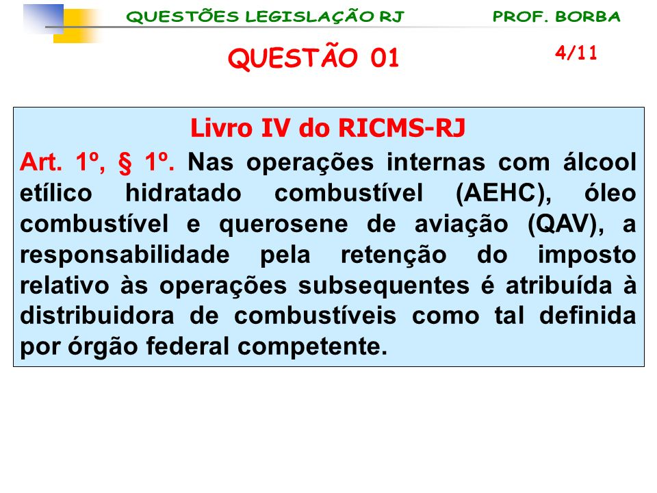 Livro IV do RICMS-RJ Art. 1º, § 1º. Nas operações internas com álcool etílico hidratado combustível (AEHC), óleo combustível e querosene de aviação (Q