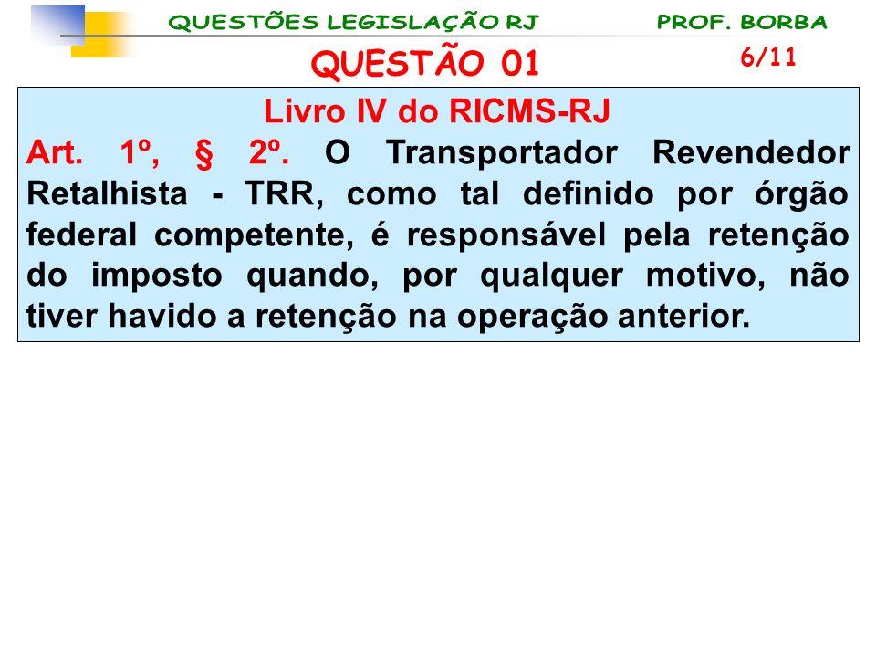 Livro IV do RICMS-RJ Art. 1º, § 2º. O Transportador Revendedor Retalhista - TRR, como tal definido por órgão federal competente, é responsável pela re