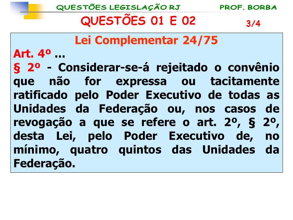 Lei Complementar 24/75 Art. 4º... § 2º - Considerar-se-á rejeitado o convênio que não for expressa ou tacitamente ratificado pelo Poder Executivo de t