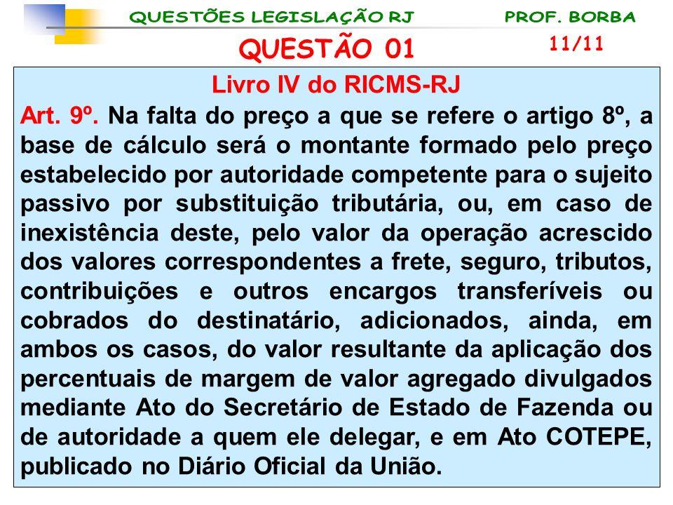 Livro IV do RICMS-RJ Art. 9º. Na falta do preço a que se refere o artigo 8º, a base de cálculo será o montante formado pelo preço estabelecido por aut