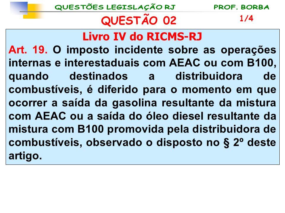 Livro IV do RICMS-RJ Art. 19. O imposto incidente sobre as operações internas e interestaduais com AEAC ou com B100, quando destinados a distribuidora