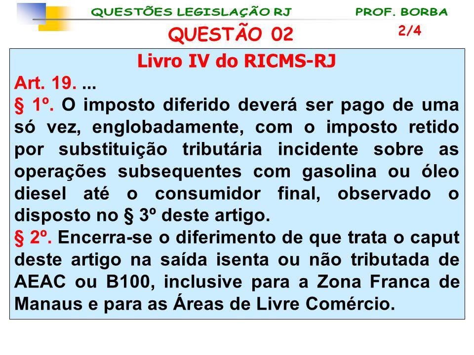 Livro IV do RICMS-RJ Art. 19.... § 1º. O imposto diferido deverá ser pago de uma só vez, englobadamente, com o imposto retido por substituição tributá