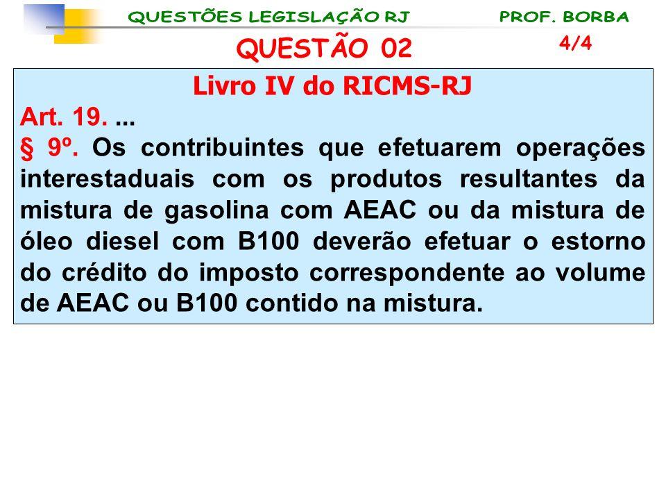 Livro IV do RICMS-RJ Art. 19.... § 9º. Os contribuintes que efetuarem operações interestaduais com os produtos resultantes da mistura de gasolina com