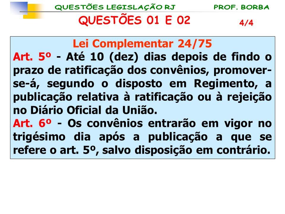 Lei Complementar 24/75 Art. 5º - Até 10 (dez) dias depois de findo o prazo de ratificação dos convênios, promover- se-á, segundo o disposto em Regimen