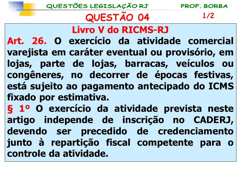 Livro V do RICMS-RJ Art. 26. O exercício da atividade comercial varejista em caráter eventual ou provisório, em lojas, parte de lojas, barracas, veícu