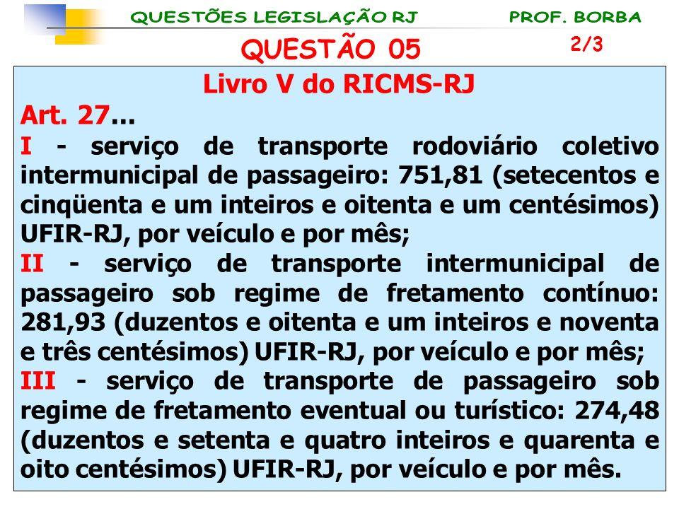 Livro V do RICMS-RJ Art. 27... I - serviço de transporte rodoviário coletivo intermunicipal de passageiro: 751,81 (setecentos e cinqüenta e um inteiro