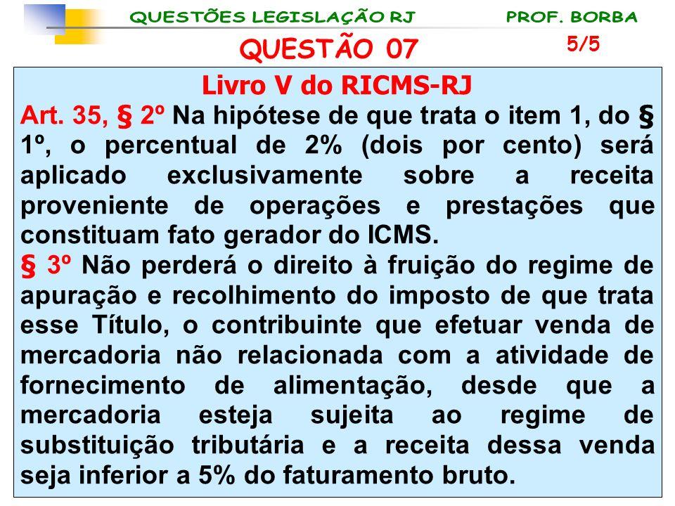 Livro V do RICMS-RJ Art. 35, § 2º Na hipótese de que trata o item 1, do § 1º, o percentual de 2% (dois por cento) será aplicado exclusivamente sobre a