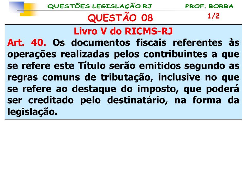 Livro V do RICMS-RJ Art. 40. Os documentos fiscais referentes às operações realizadas pelos contribuintes a que se refere este Título serão emitidos s