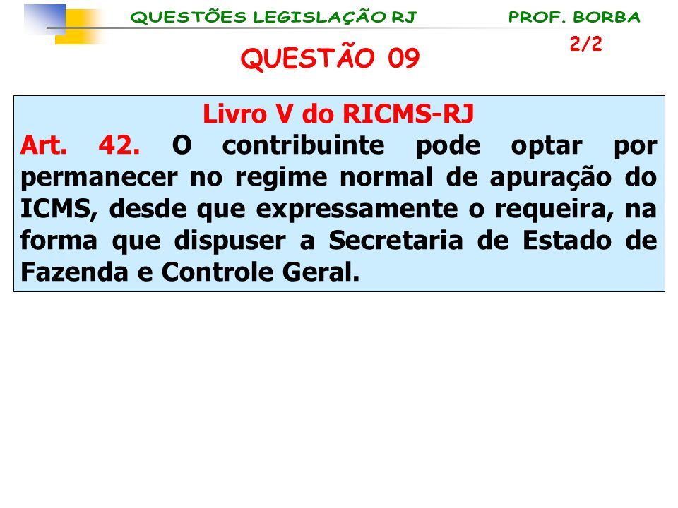 Livro V do RICMS-RJ Art. 42. O contribuinte pode optar por permanecer no regime normal de apuração do ICMS, desde que expressamente o requeira, na for